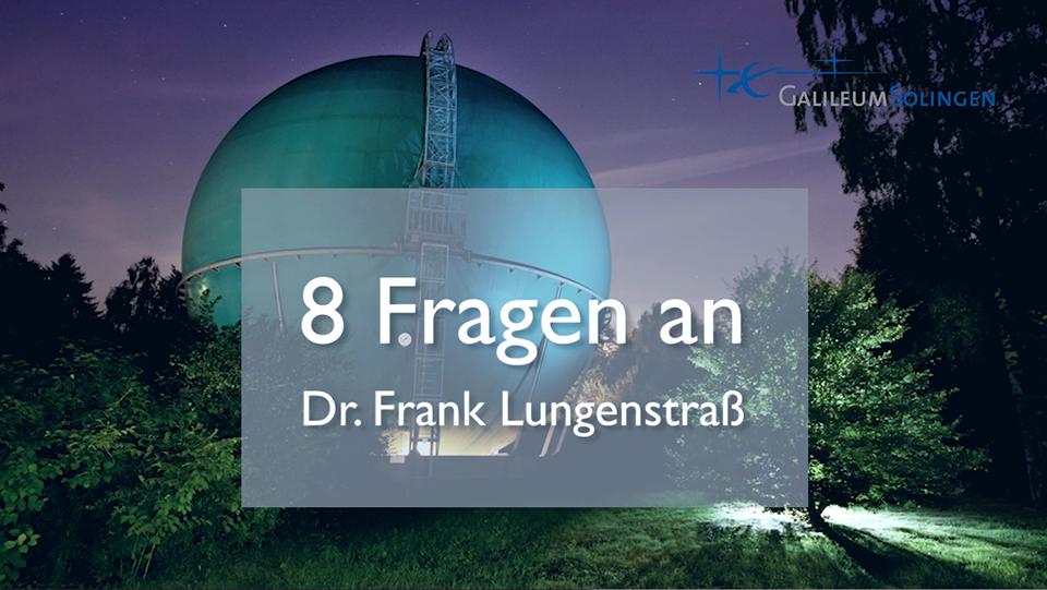 8 Fragen an Dr. Frank Lungenstraß